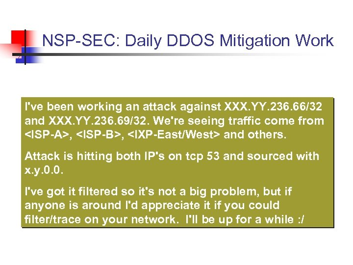 NSP-SEC: Daily DDOS Mitigation Work I've been working an attack against XXX. YY. 236.