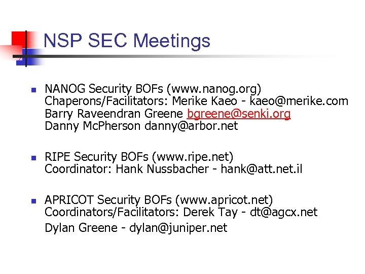 NSP SEC Meetings n n n NANOG Security BOFs (www. nanog. org) Chaperons/Facilitators: Merike