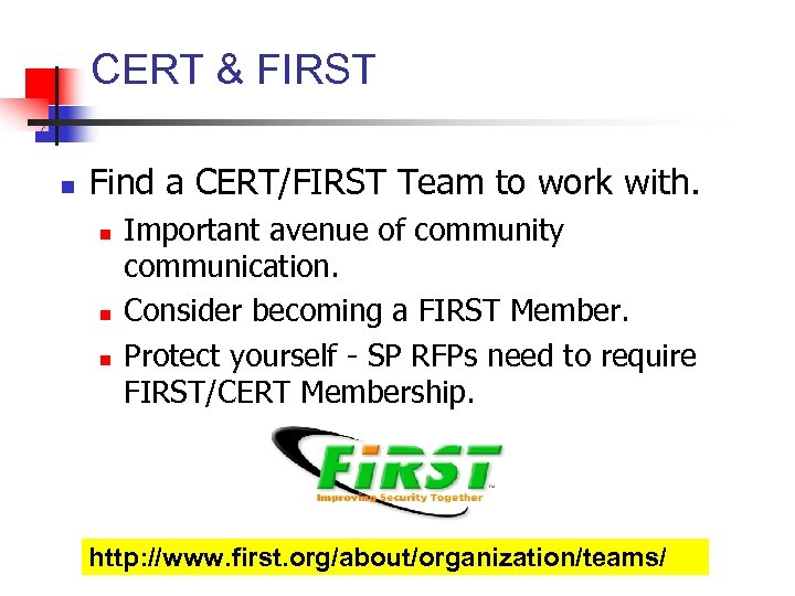 CERT & FIRST n Find a CERT/FIRST Team to work with. n n n