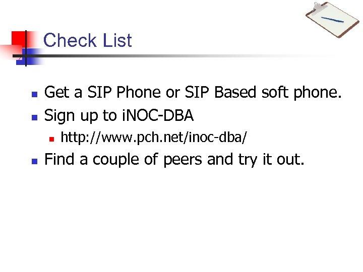 Check List n n Get a SIP Phone or SIP Based soft phone. Sign