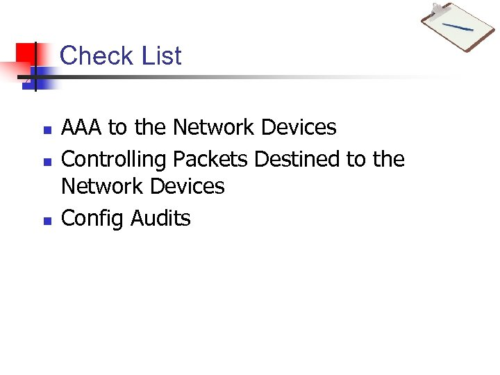 Check List n n n AAA to the Network Devices Controlling Packets Destined to