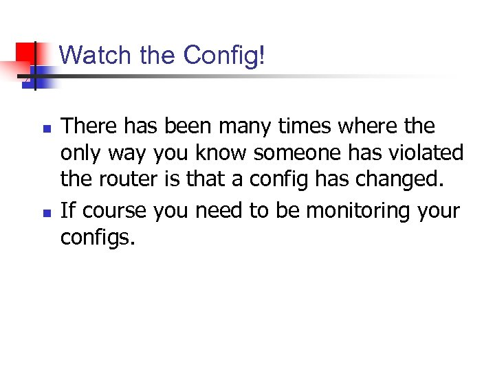 Watch the Config! n n There has been many times where the only way