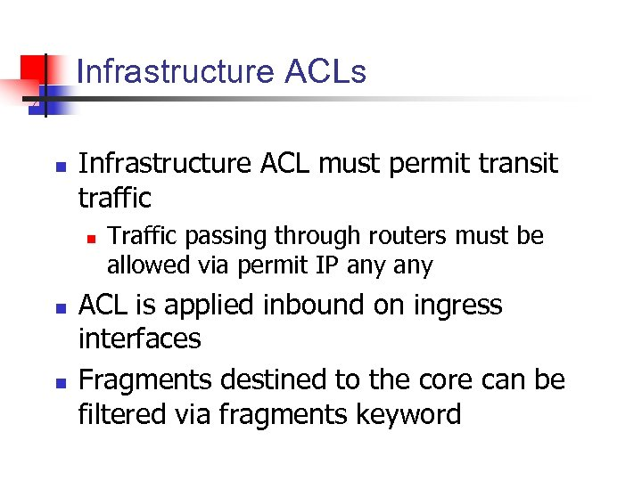 Infrastructure ACLs n Infrastructure ACL must permit transit traffic n n n Traffic passing