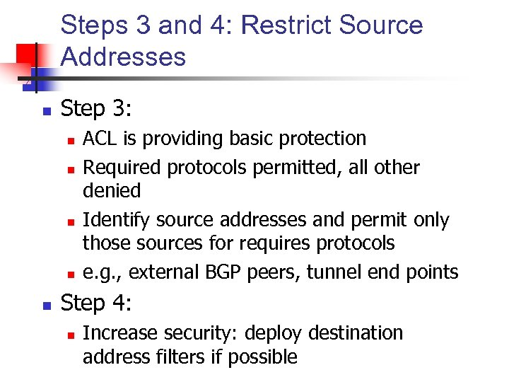 Steps 3 and 4: Restrict Source Addresses n Step 3: n n n ACL