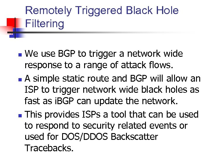 Remotely Triggered Black Hole Filtering We use BGP to trigger a network wide response