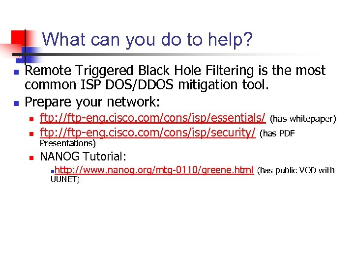 What can you do to help? n n Remote Triggered Black Hole Filtering is