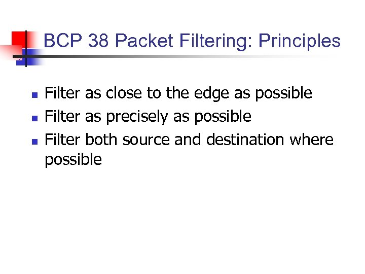 BCP 38 Packet Filtering: Principles n n n Filter as close to the edge