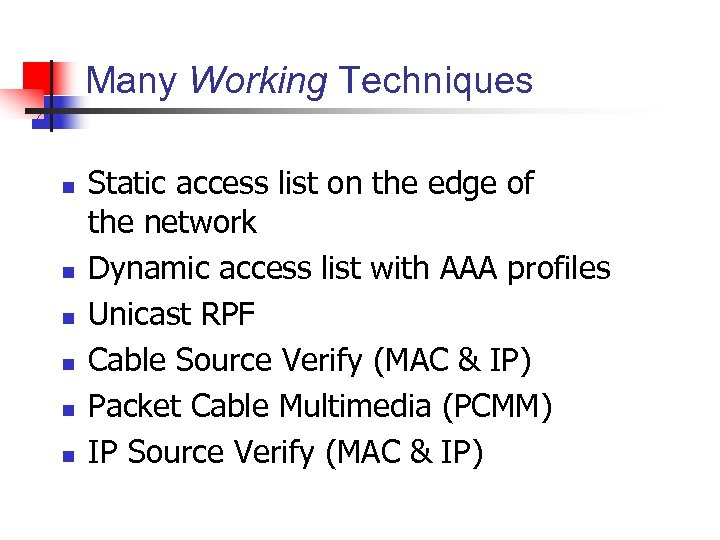 Many Working Techniques n n n Static access list on the edge of the