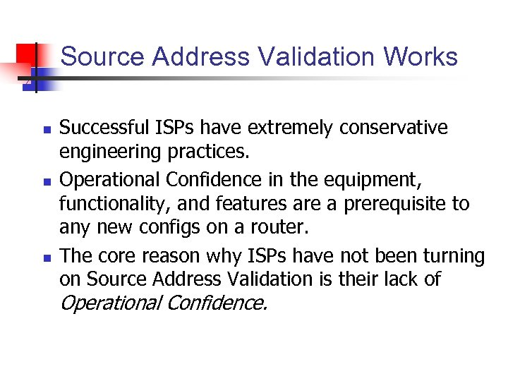 Source Address Validation Works n n n Successful ISPs have extremely conservative engineering practices.