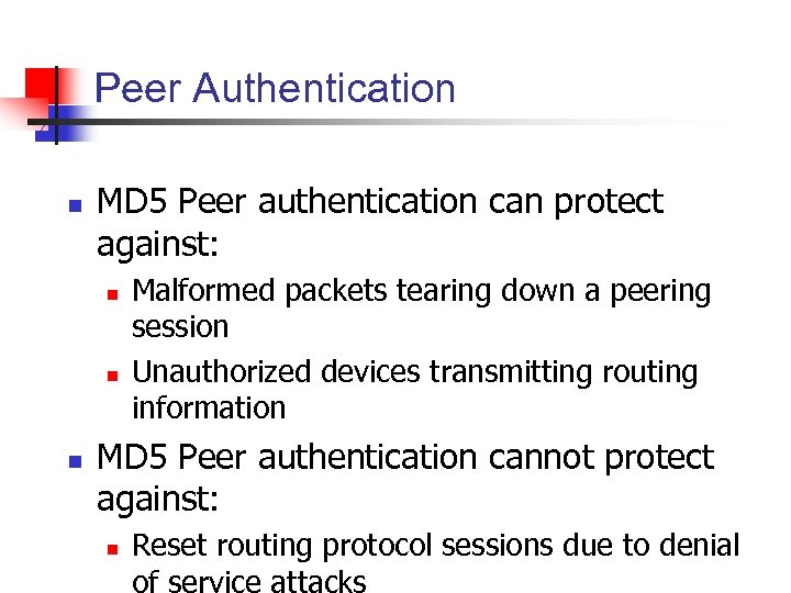 Peer Authentication n MD 5 Peer authentication can protect against: n n n Malformed