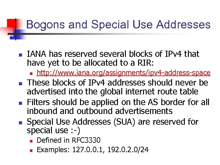 Bogons and Special Use Addresses n IANA has reserved several blocks of IPv 4