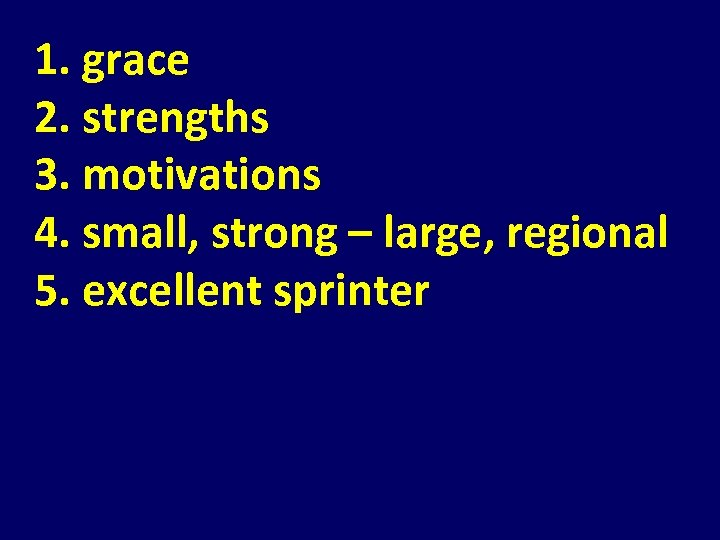 1. grace 2. strengths 3. motivations 4. small, strong – large, regional 5. excellent