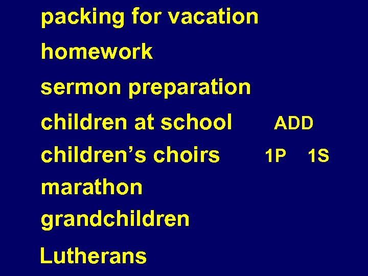 packing for vacation homework sermon preparation children at school children's choirs marathon grandchildren Lutherans