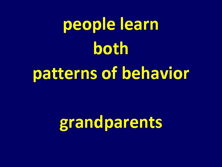 people learn both patterns of behavior grandparents
