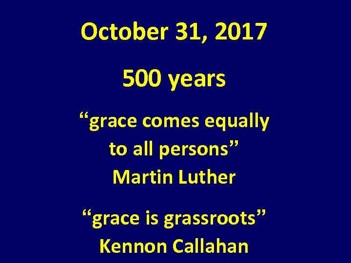 "October 31, 2017 500 years ""grace comes equally to all persons"" Martin Luther ""grace"