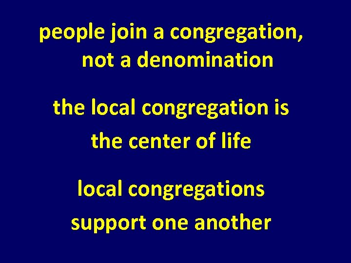 people join a congregation, not a denomination the local congregation is the center of