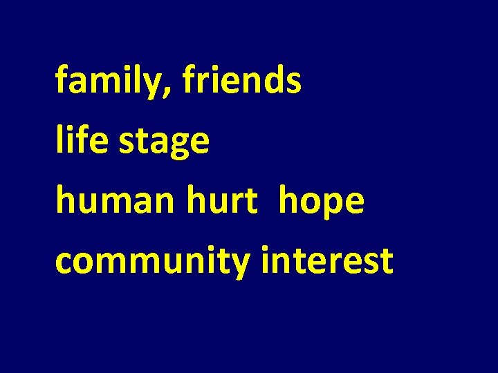 family, friends life stage human hurt hope community interest