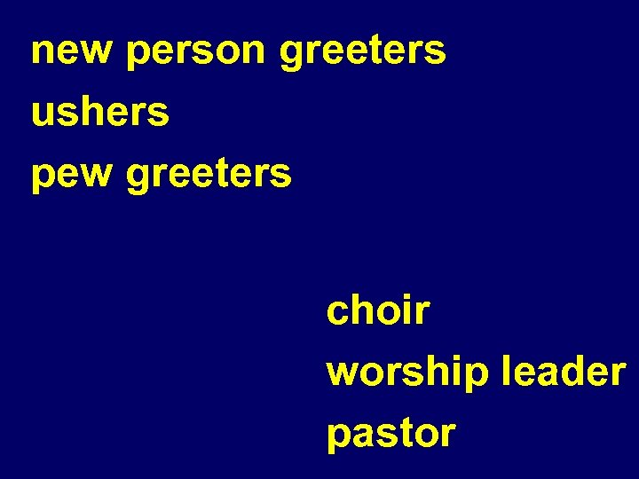 new person greeters ushers pew greeters choir worship leader pastor