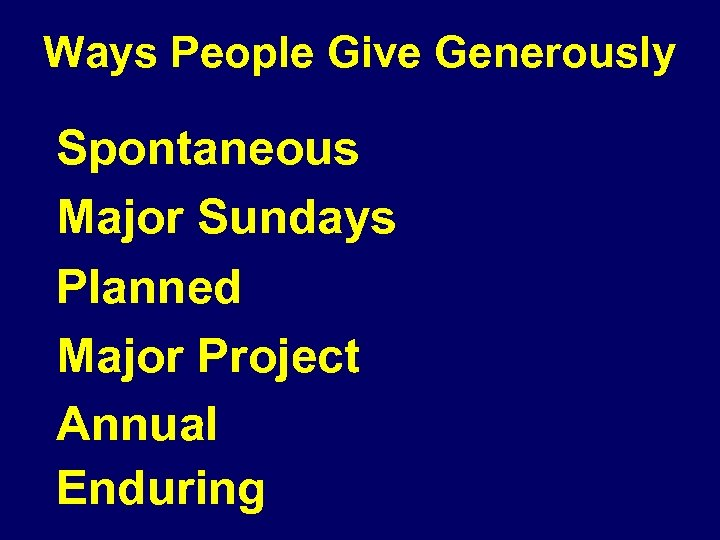 Ways People Give Generously Spontaneous Major Sundays Planned Major Project Annual Enduring