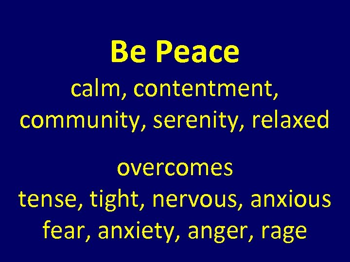 Be Peace calm, contentment, community, serenity, relaxed overcomes tense, tight, nervous, anxious fear, anxiety,