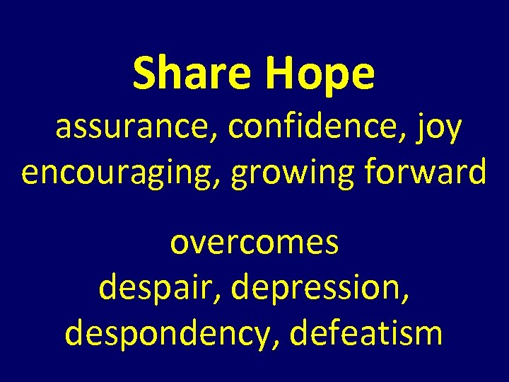 Share Hope assurance, confidence, joy encouraging, growing forward overcomes despair, depression, despondency, defeatism