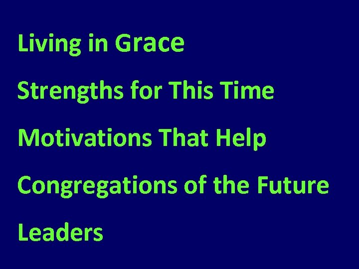 Living in Grace Strengths for This Time Motivations That Help Congregations of the Future
