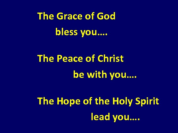 The Grace of God bless you…. The Peace of Christ be with you…. The