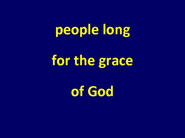 people long for the grace of God
