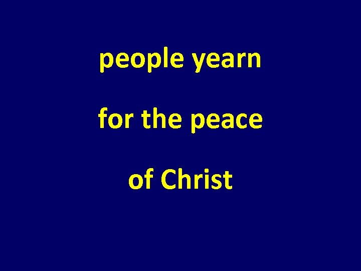 people yearn for the peace of Christ