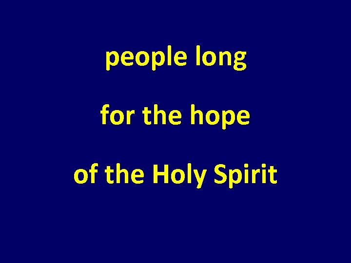 people long for the hope of the Holy Spirit