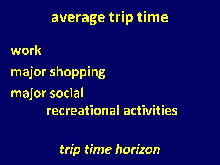 average trip time work major shopping major social recreational activities trip time horizon