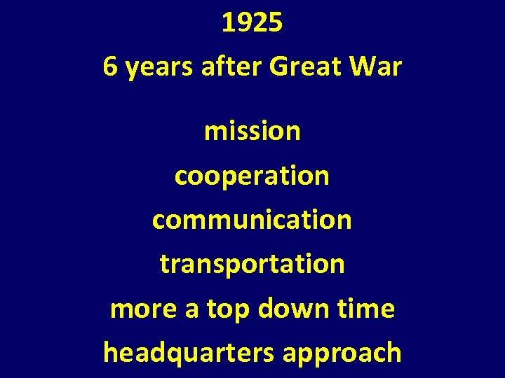 1925 6 years after Great War mission cooperation communication transportation more a top down