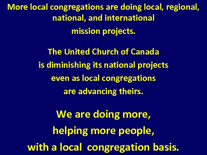 More local congregations are doing local, regional, national, and international mission projects. The United