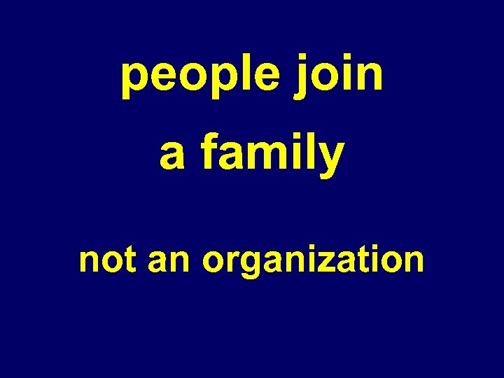 people join a family not an organization