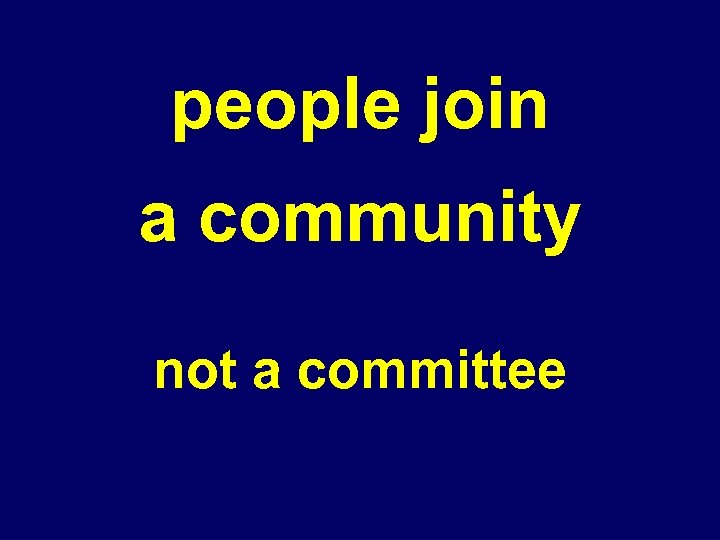 people join a community not a committee
