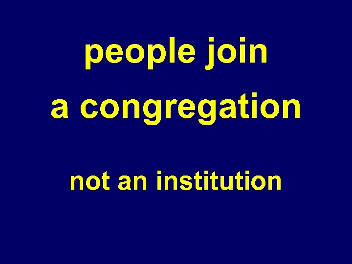 people join a congregation not an institution