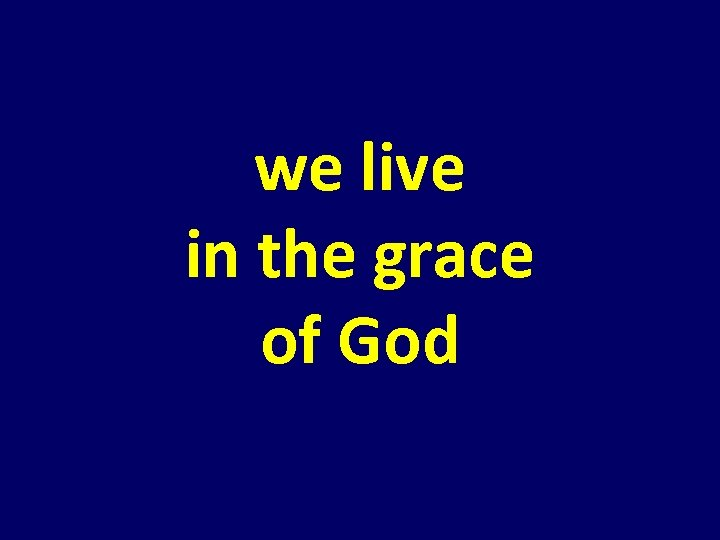 we live in the grace of God