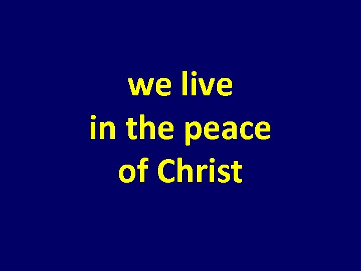 we live in the peace of Christ