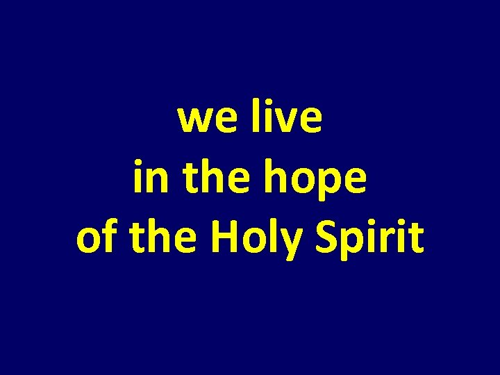 we live in the hope of the Holy Spirit