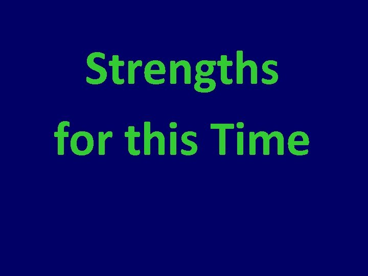 Strengths for this Time