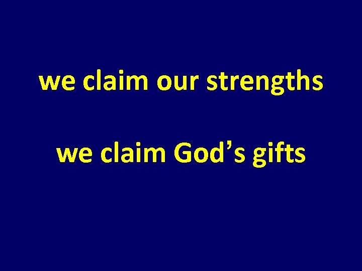 we claim our strengths we claim God's gifts