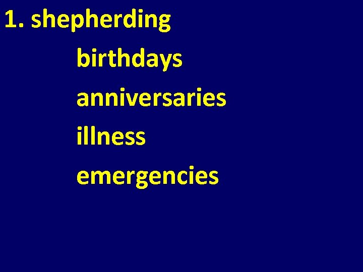 1. shepherding birthdays anniversaries illness emergencies