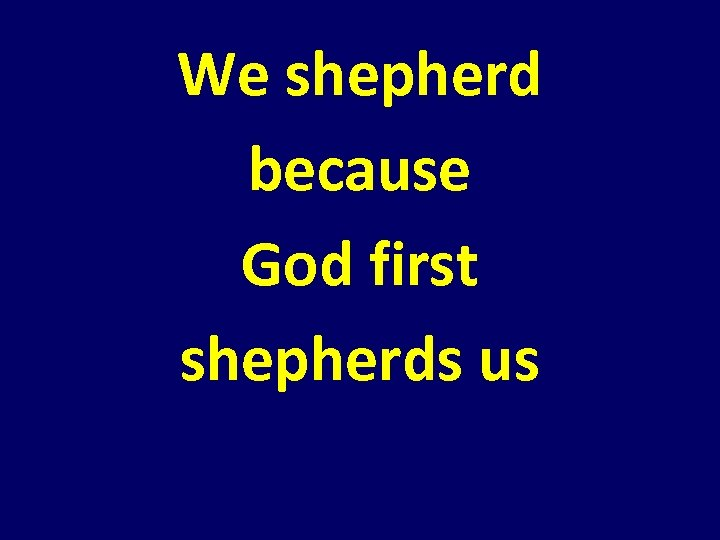 We shepherd because God first shepherds us