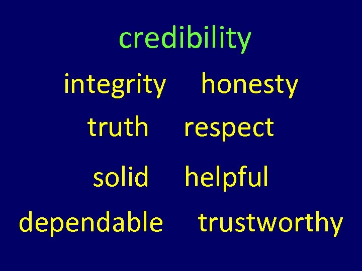 credibility integrity honesty truth respect solid helpful dependable trustworthy