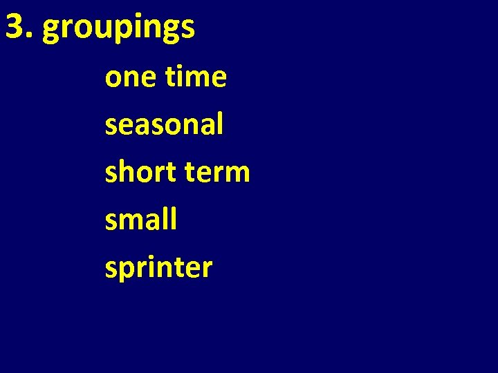 3. groupings one time seasonal short term small sprinter