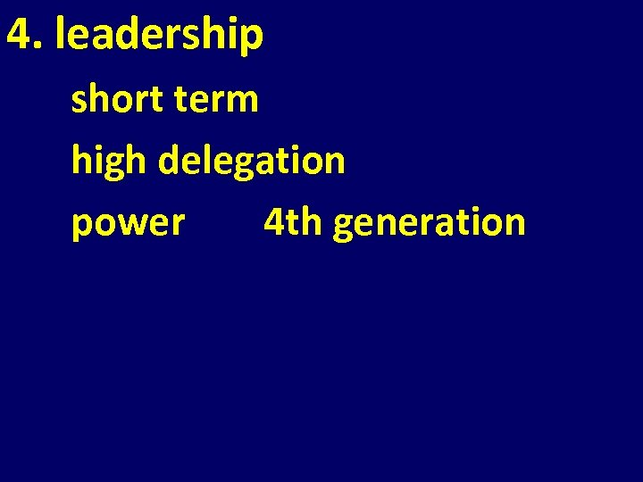 4. leadership short term high delegation power 4 th generation
