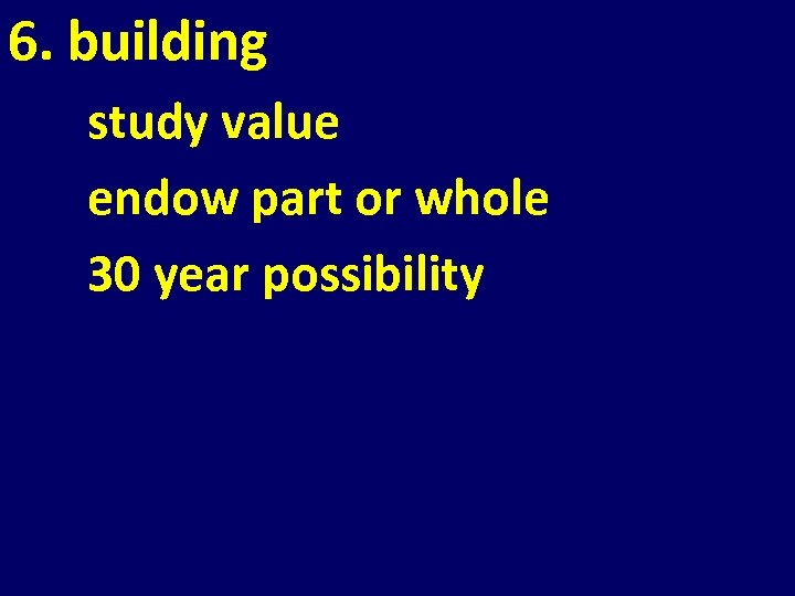 6. building study value endow part or whole 30 year possibility