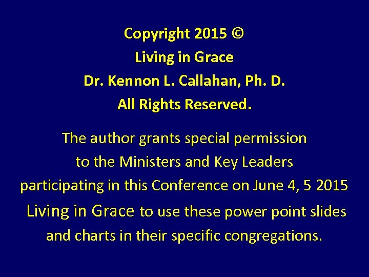 Copyright 2015 © Living in Grace Dr. Kennon L. Callahan, Ph. D. All Rights