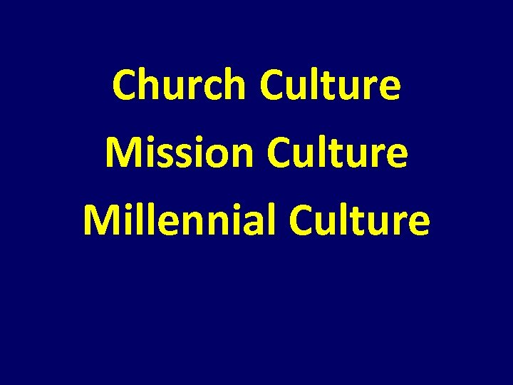 Church Culture Mission Culture Millennial Culture