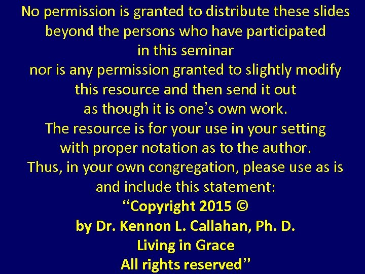 No permission is granted to distribute these slides beyond the persons who have participated